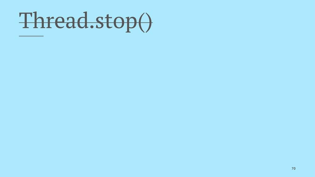 Thread.stop() 70