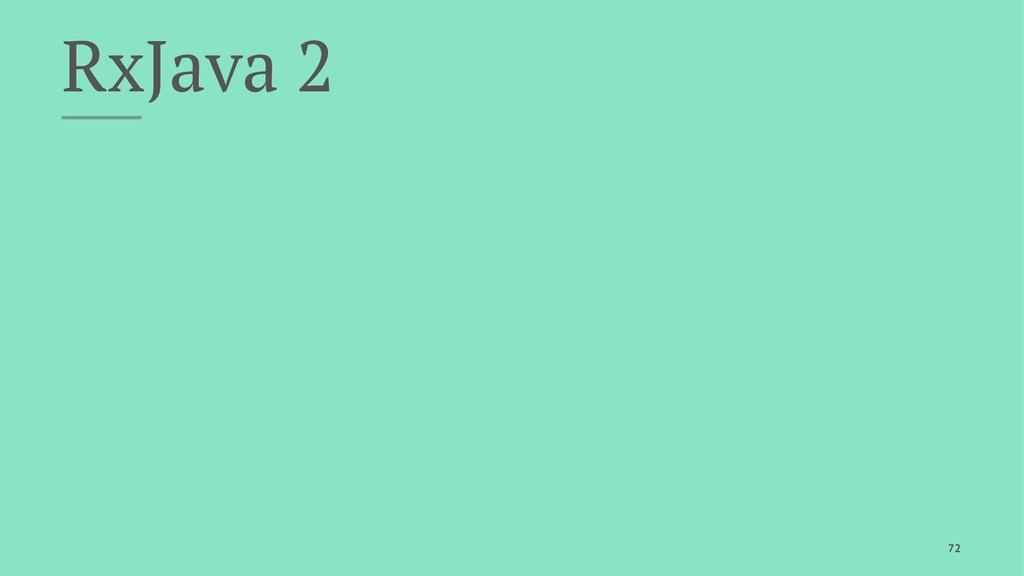 RxJava 2 72