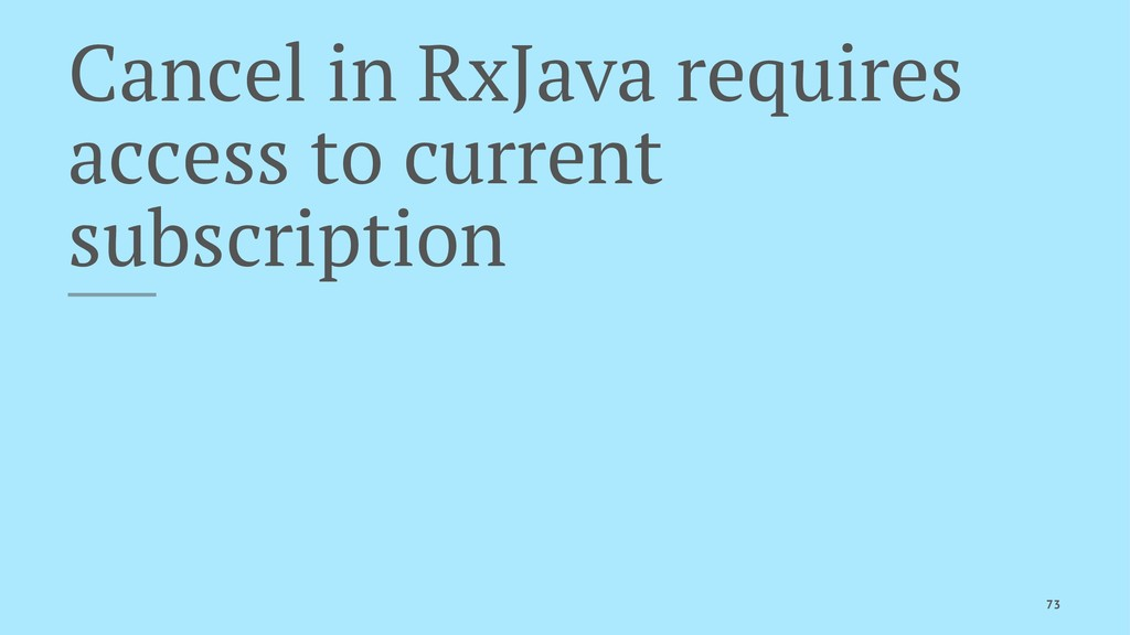 Cancel in RxJava requires access to current sub...