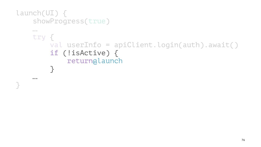 launch(UI) { showProgress(true) … try { val use...