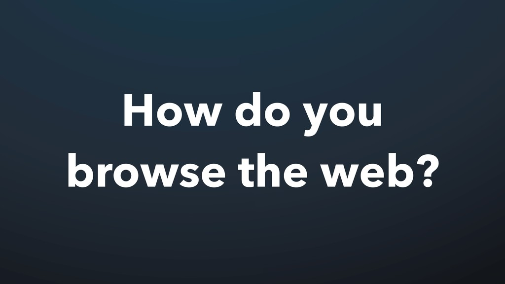 How do you browse the web?