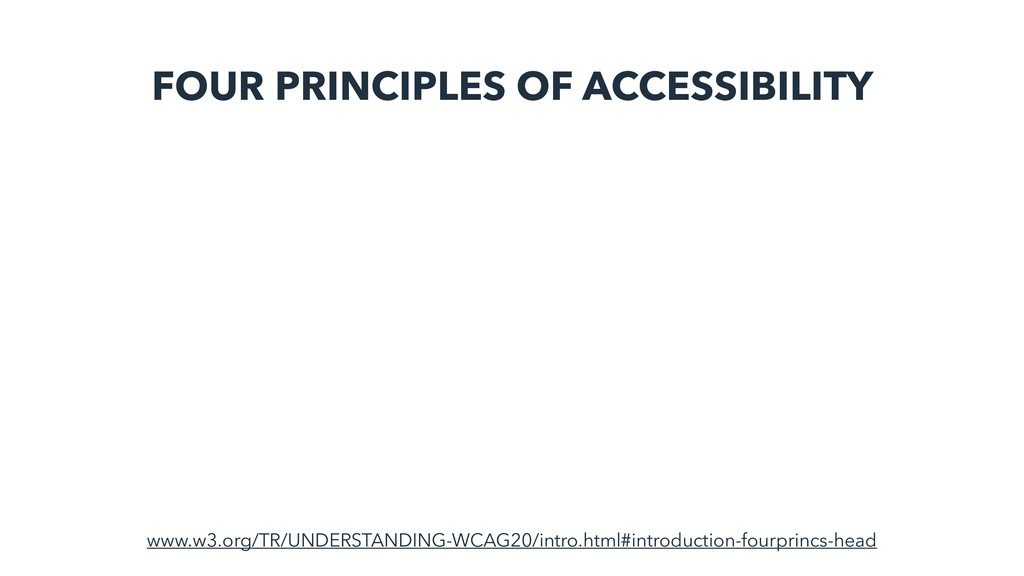 FOUR PRINCIPLES OF ACCESSIBILITY www.w3.org/TR/...
