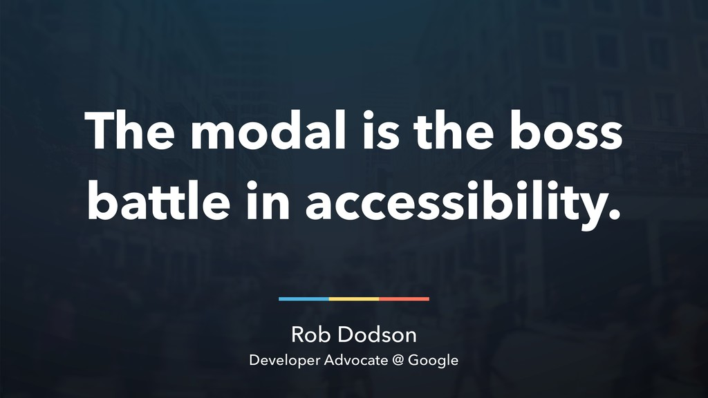 Rob Dodson Developer Advocate @ Google The moda...