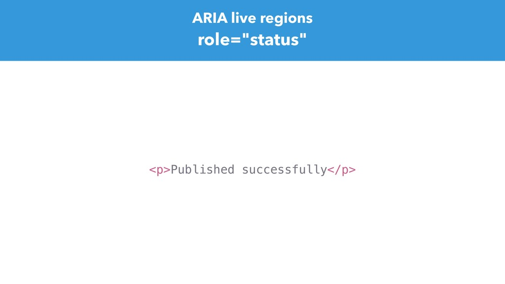 "ARIA live regions role=""status"" <p>Published su..."