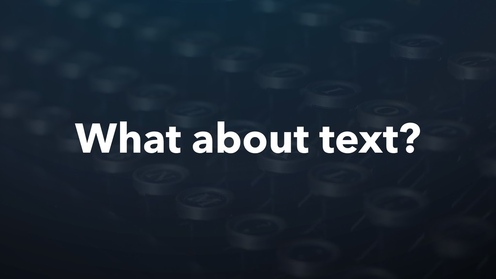 What about text?
