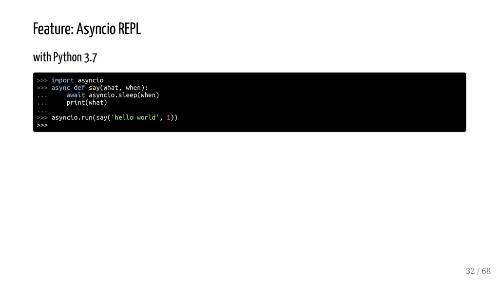 Feature: Asyncio REPL with Python 3.7 >>> impor...