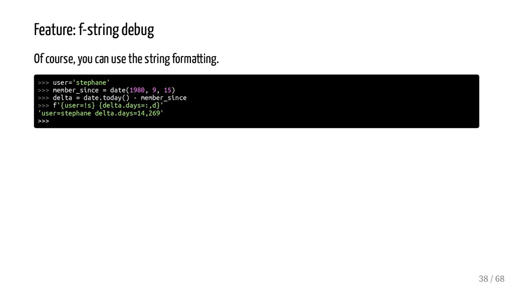 Feature: f-string debug Of course, you can use ...