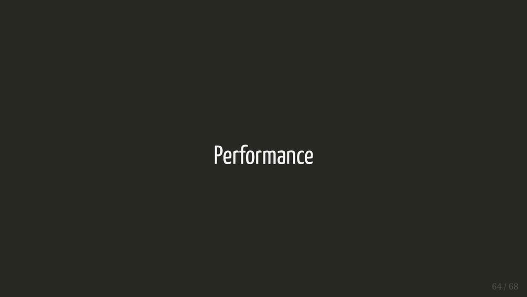 Performance Performance 64 / 68 64 / 68