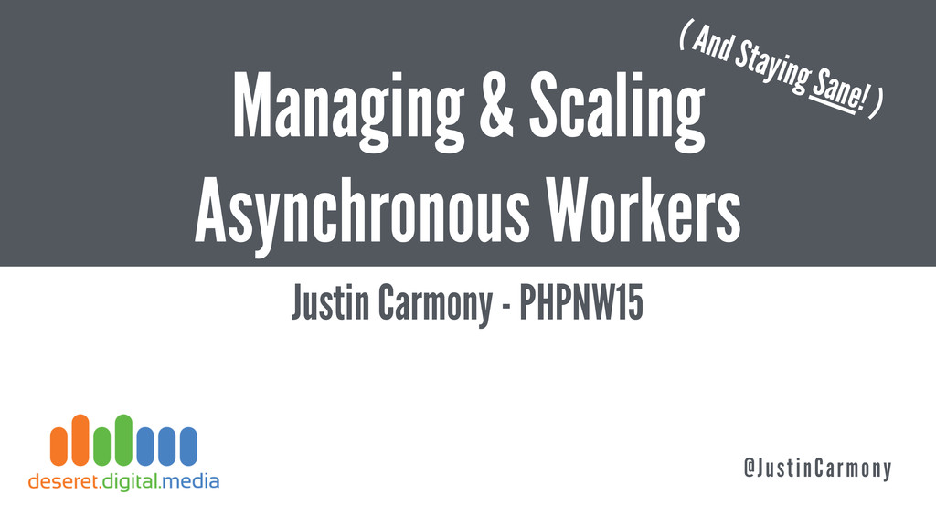 Managing & Scaling Asynchronous Workers Justin ...