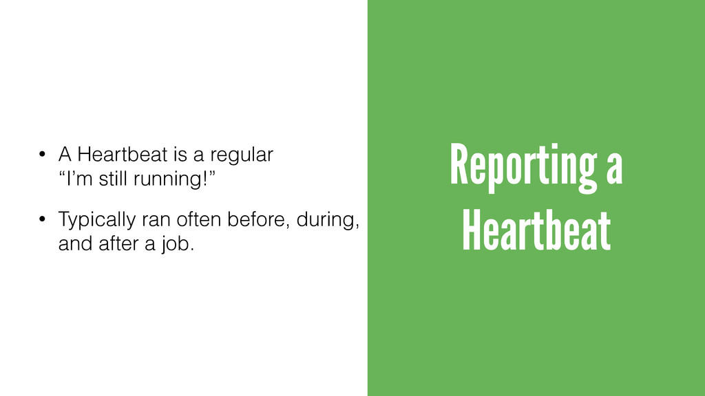 Reporting a Heartbeat • A Heartbeat is a regula...