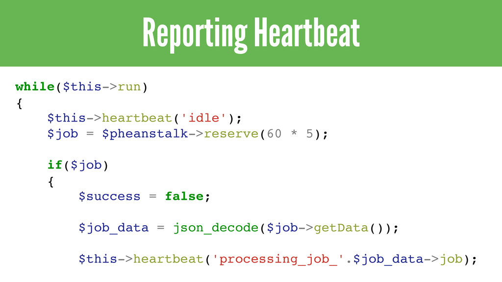 Reporting Heartbeat while($this->run) { $this->...