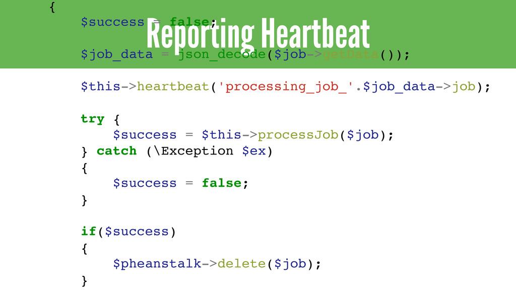 Reporting Heartbeat { $success = false; $job_da...