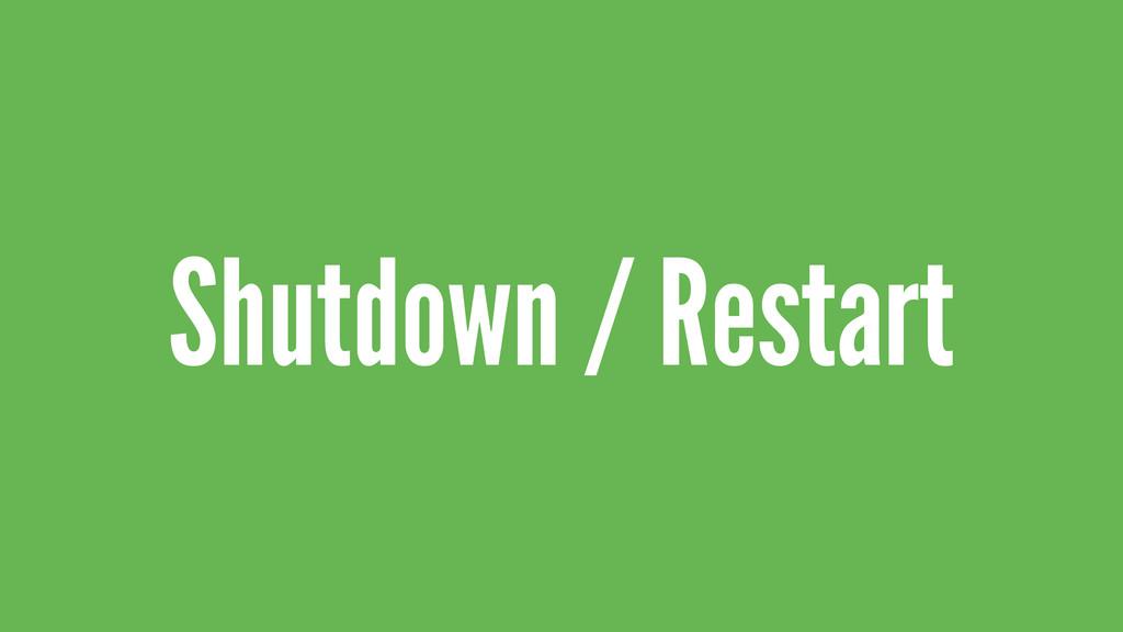 Shutdown / Restart