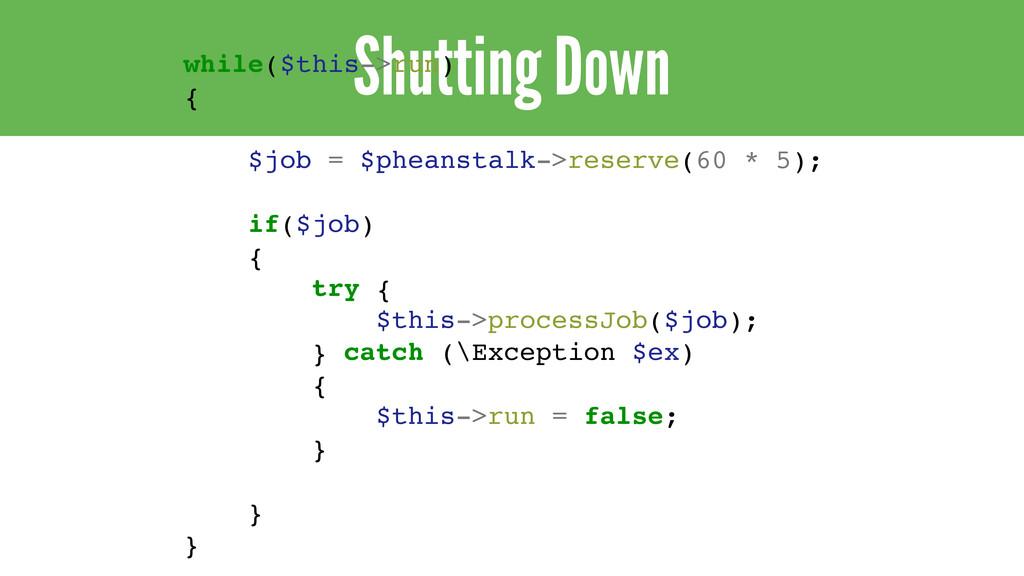 Shutting Down while($this->run) { $job = $phean...