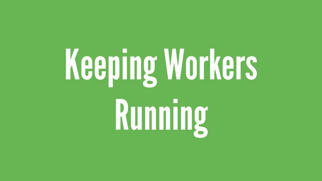 Keeping Workers Running