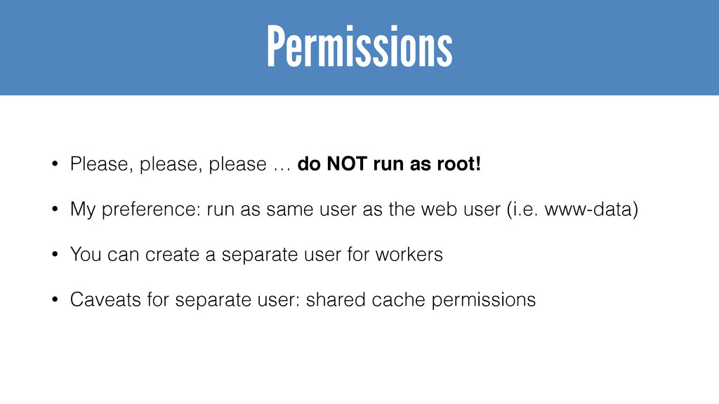 • Please, please, please … do NOT run as root! ...