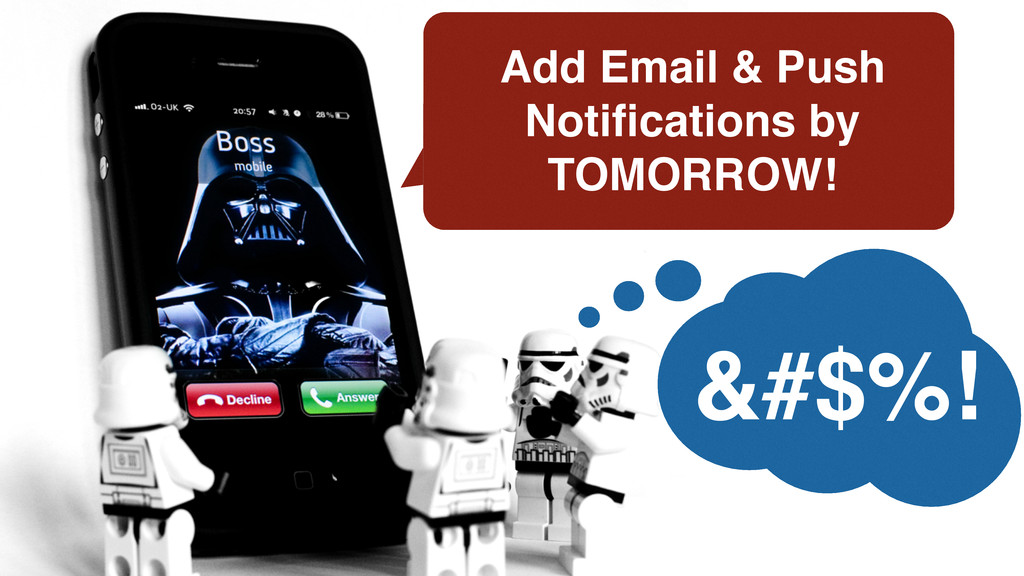 Add Email & Push Notifications by TOMORROW! &#$%!