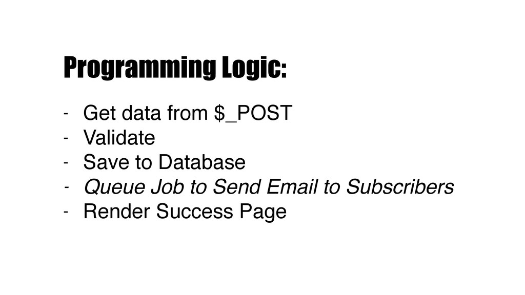 Programming Logic: - Get data from $_POST - Val...