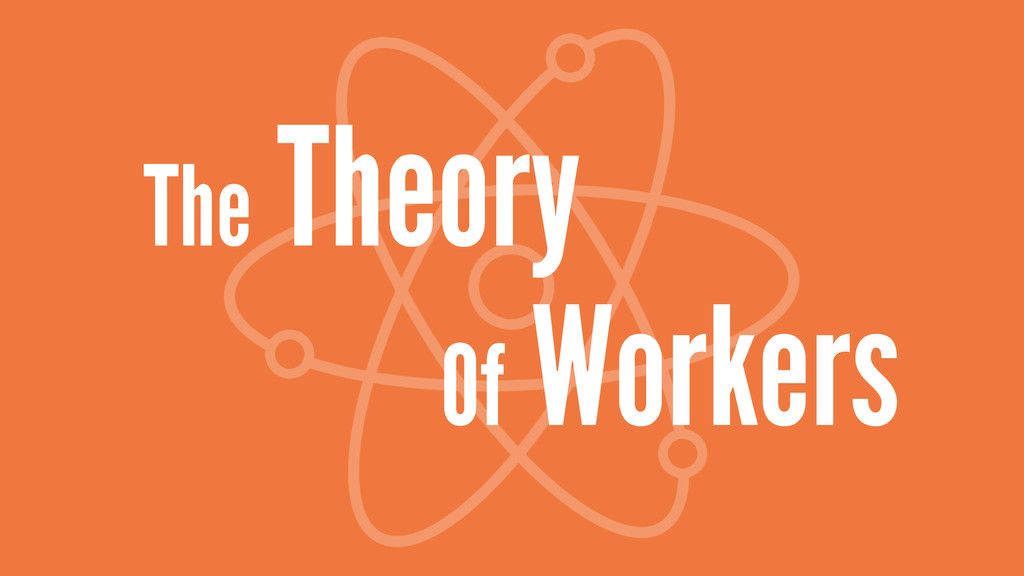 The Theory Of Workers