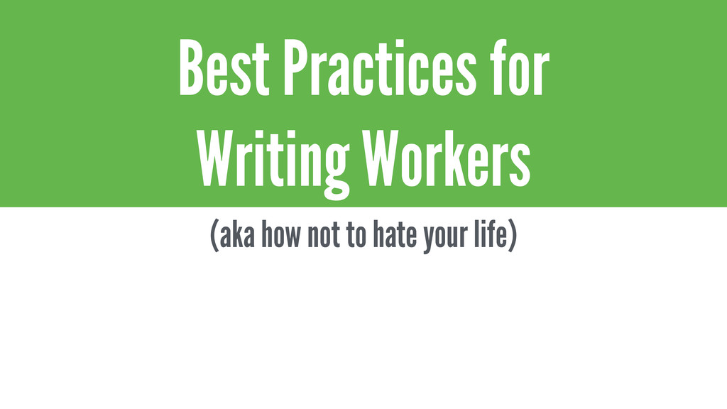 Best Practices for Writing Workers (aka how not...