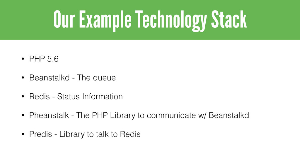 • PHP 5.6 • Beanstalkd - The queue • Redis - St...