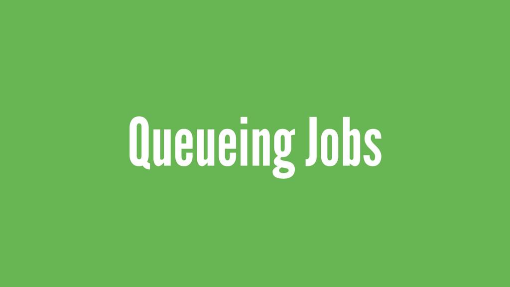 Queueing Jobs