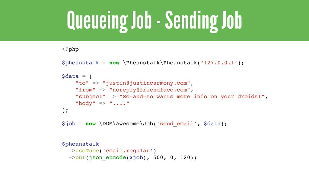 Queueing Job - Sending Job <?php $pheanstalk = ...