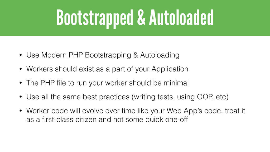 • Use Modern PHP Bootstrapping & Autoloading • ...