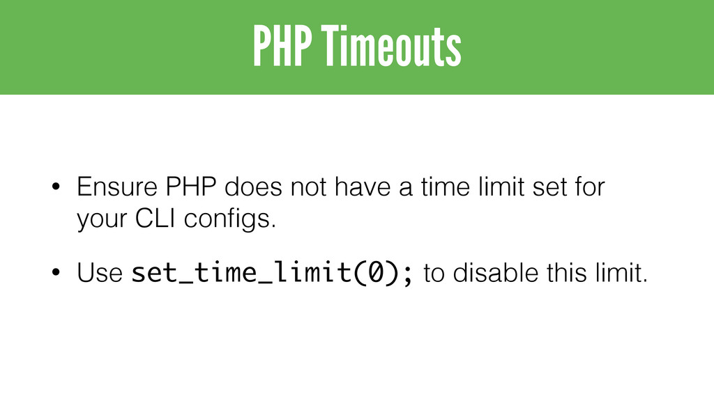 • Ensure PHP does not have a time limit set for...