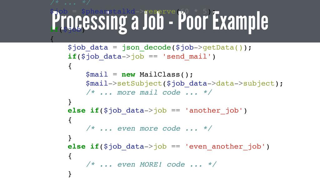 Processing a Job - Poor Example /* ... */ $job ...