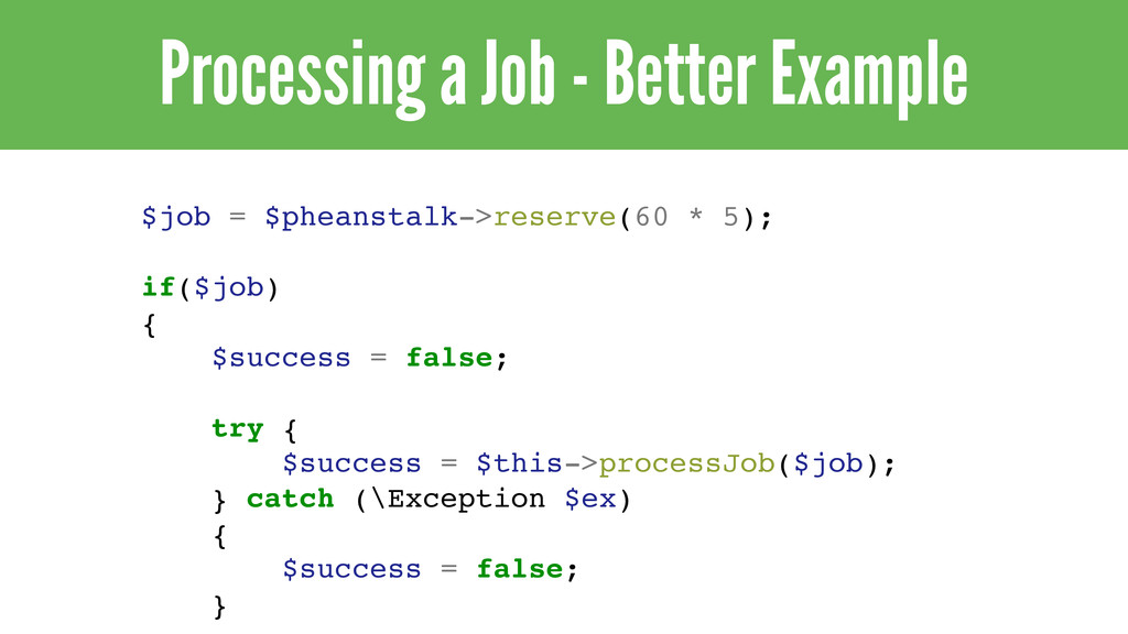Processing a Job - Better Example $job = $phean...