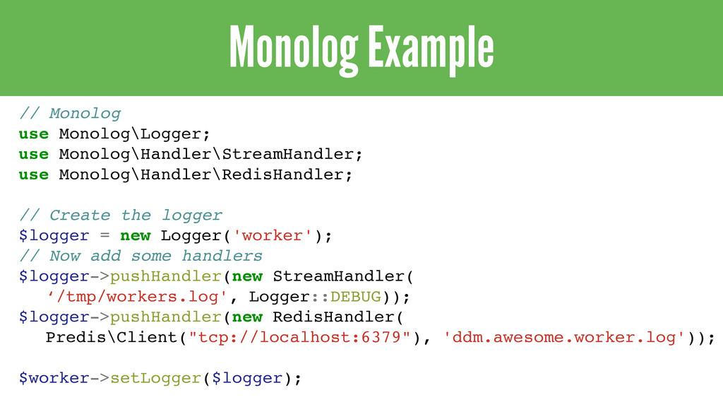 Monolog Example // Monolog use Monolog\Logger; ...
