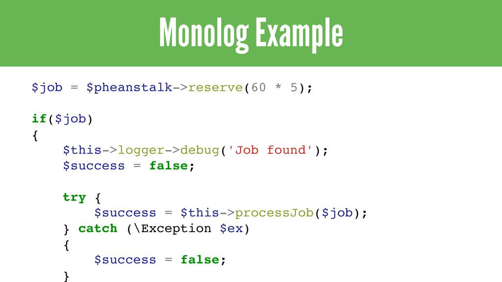 Monolog Example $job = $pheanstalk->reserve(60 ...