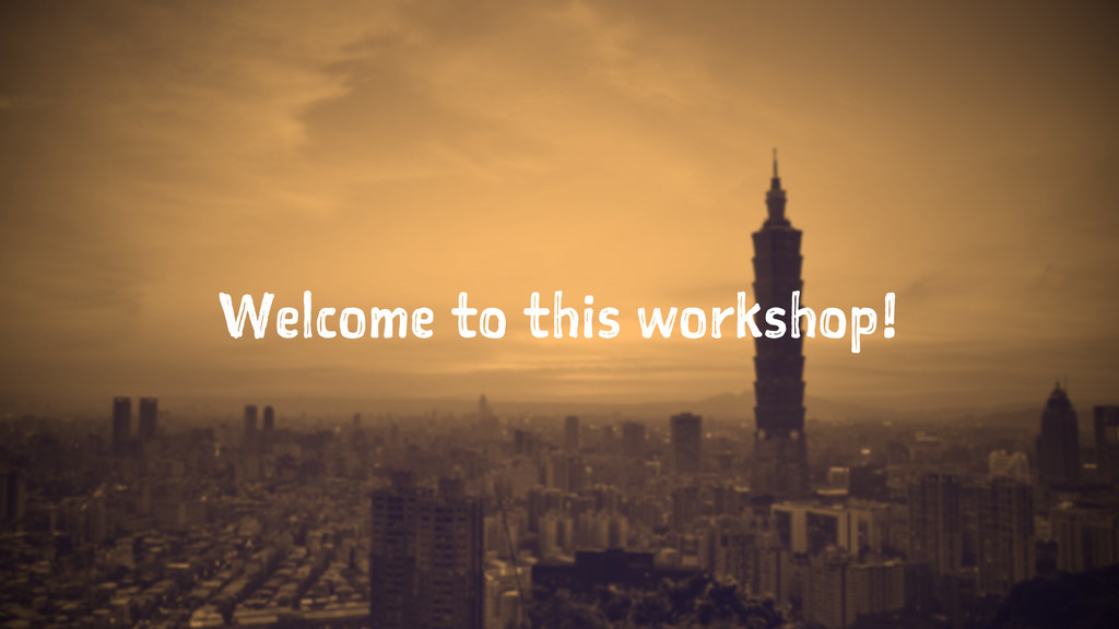 Welcome to this workshop!