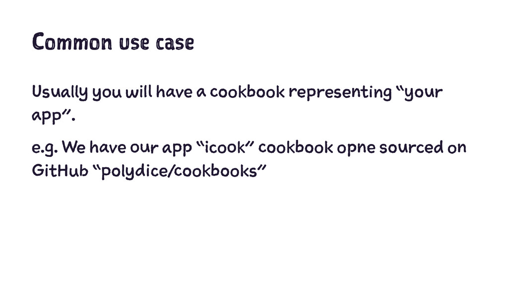 Common use case Usually you will have a cookboo...