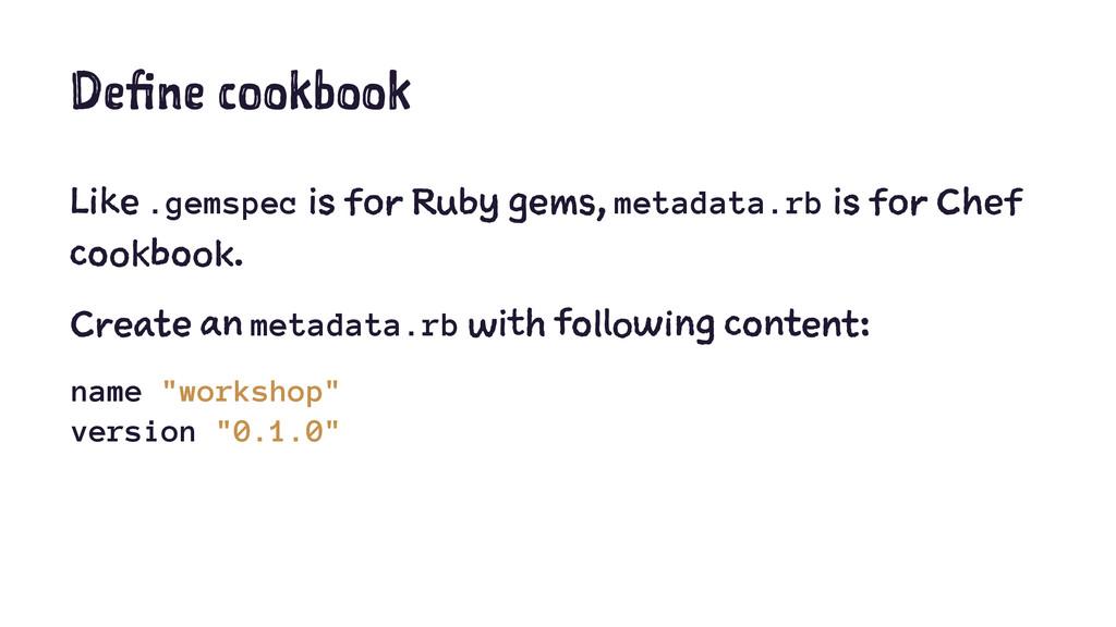 Define cookbook Like .gemspec is for Ruby gems,...