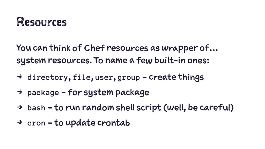 Resources You can think of Chef resources as wr...