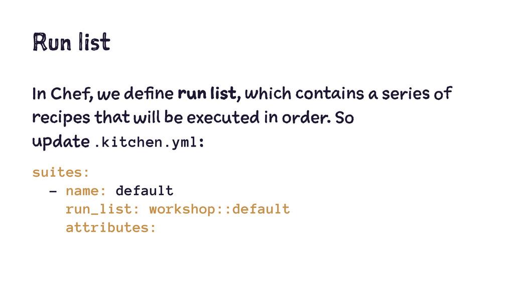 Run list In Chef, we define run list, which con...