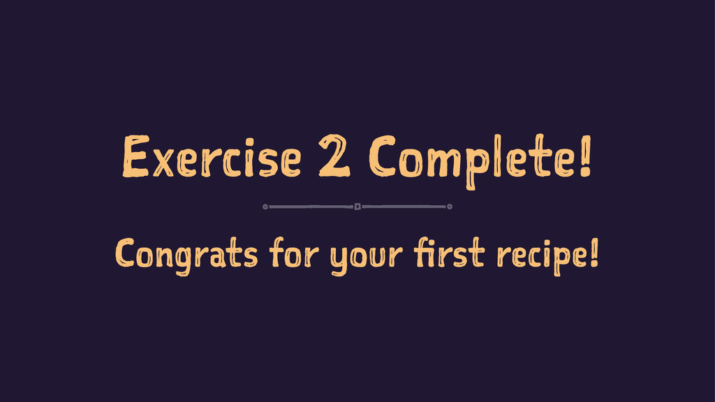 Exercise 2 Complete! Congrats for your first re...