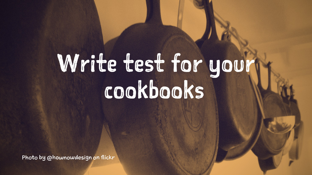 Write test for your cookbooks Photo by @hownowd...