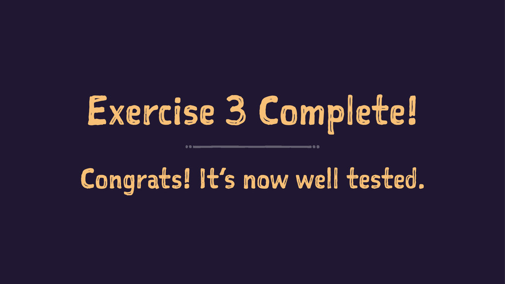 Exercise 3 Complete! Congrats! It's now well te...