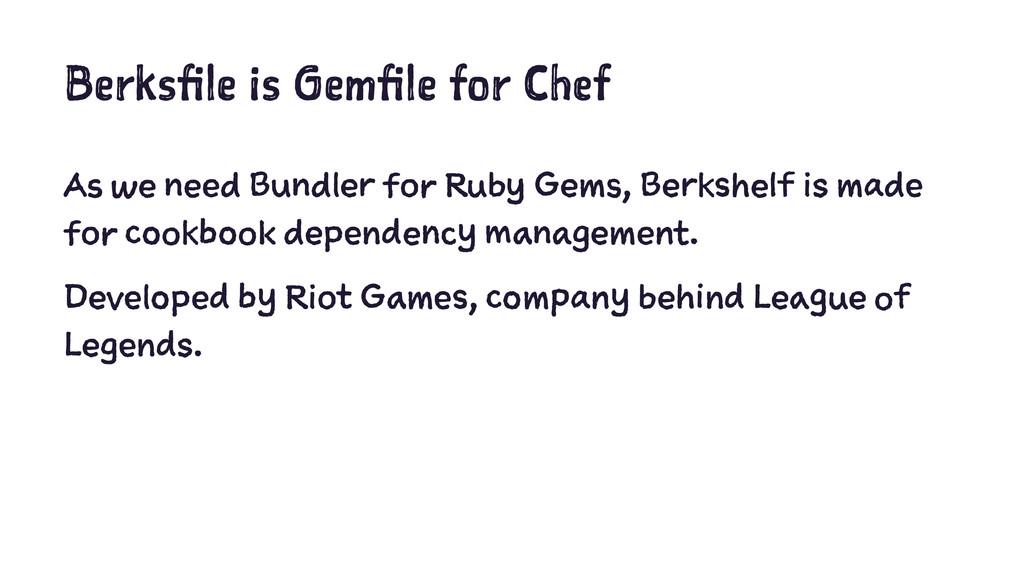 Berksfile is Gemfile for Chef As we need Bundle...