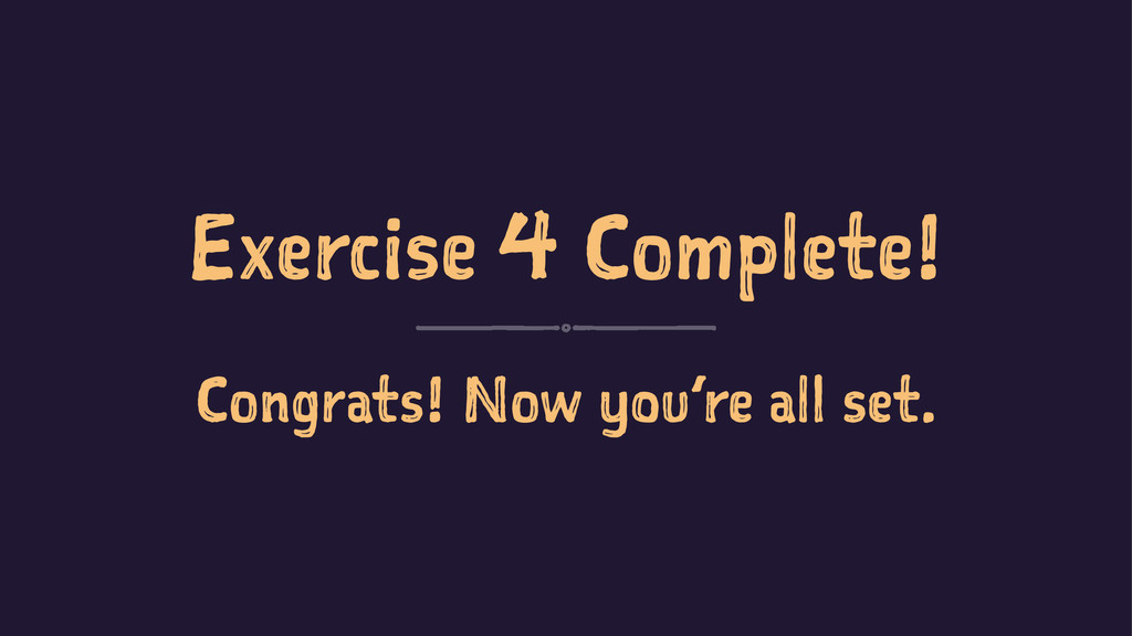 Exercise 4 Complete! Congrats! Now you're all s...