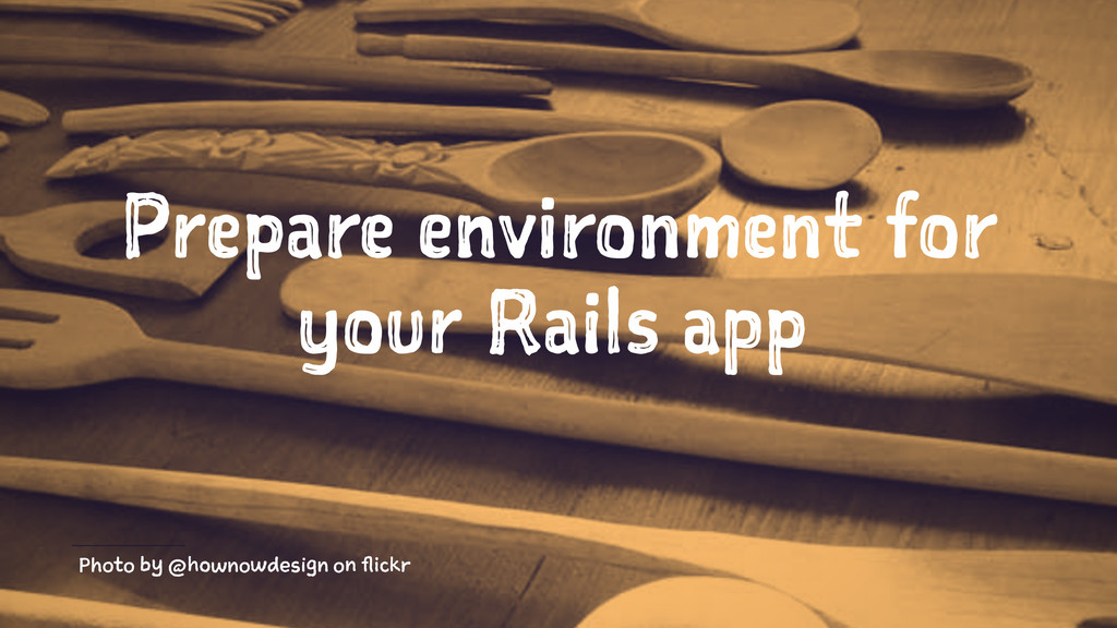 Prepare environment for your Rails app Photo by...