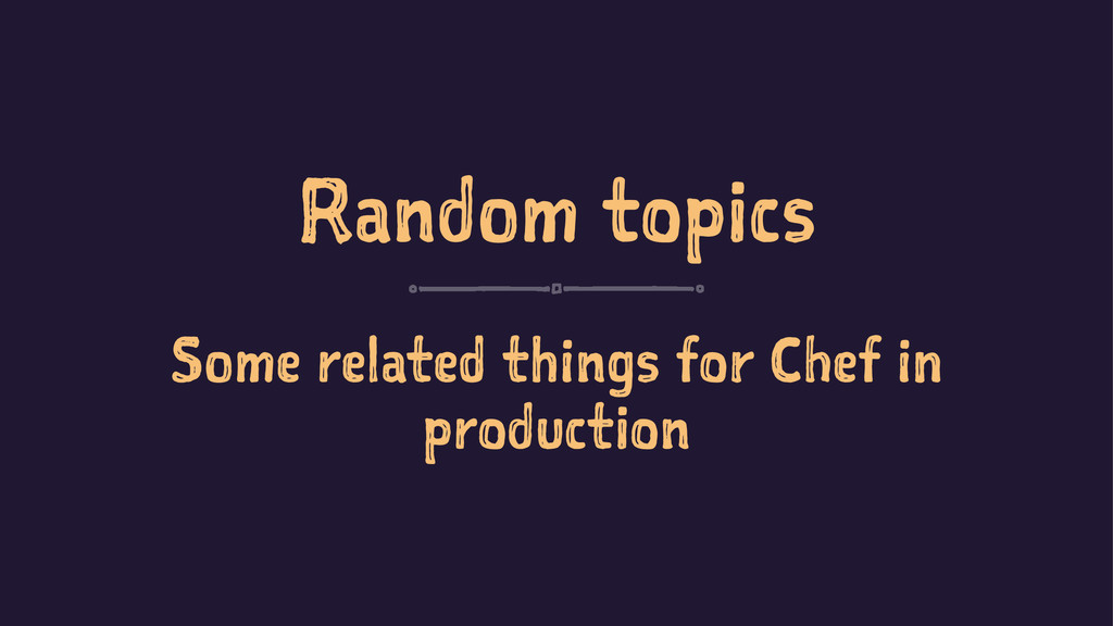 Random topics Some related things for Chef in p...