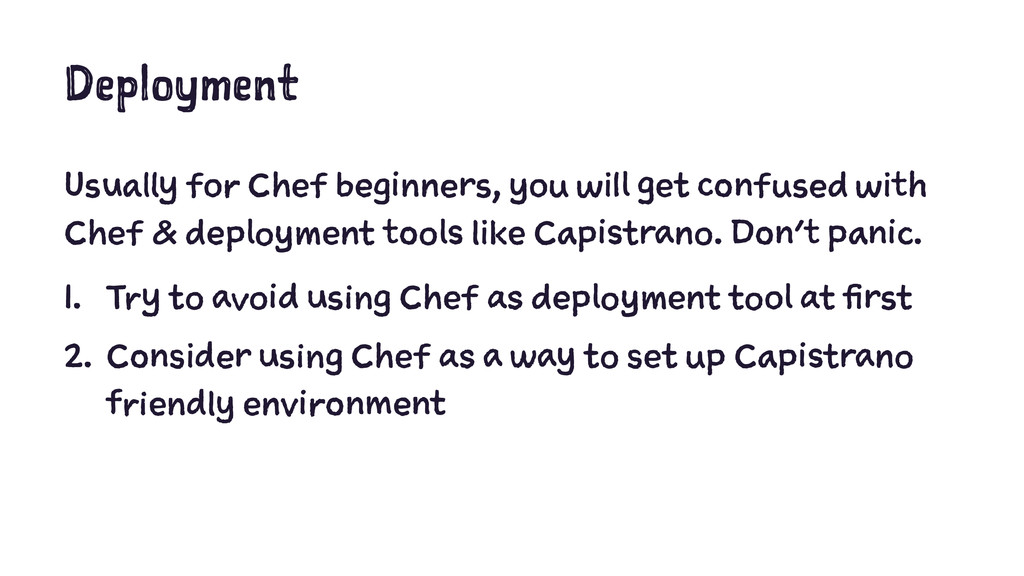 Deployment Usually for Chef beginners, you will...