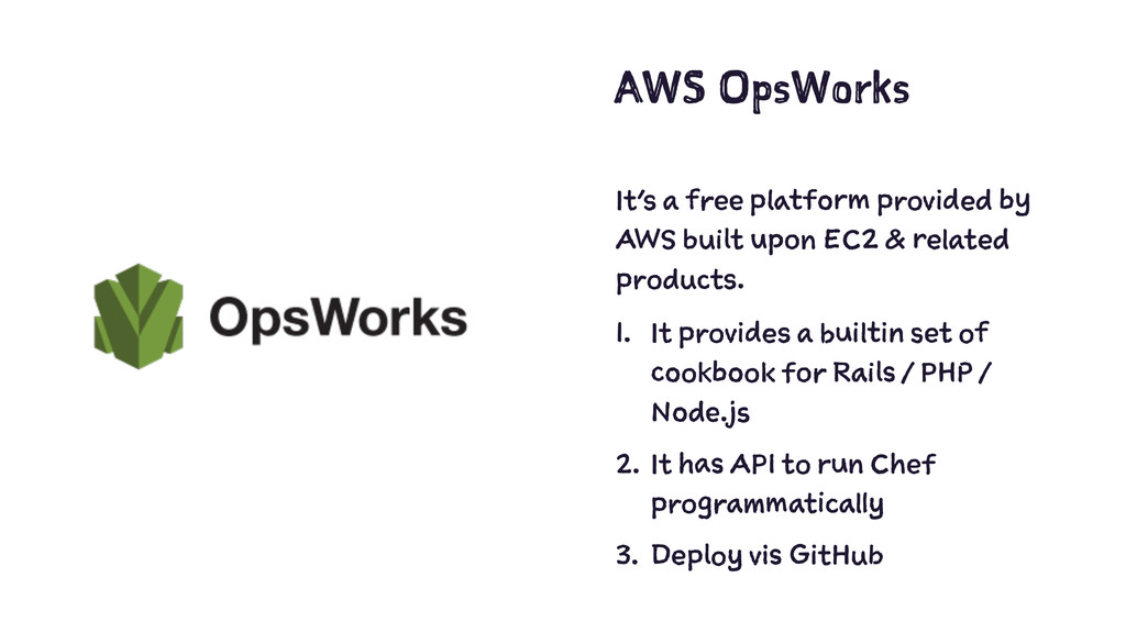 AWS OpsWorks It's a free platform provided by A...