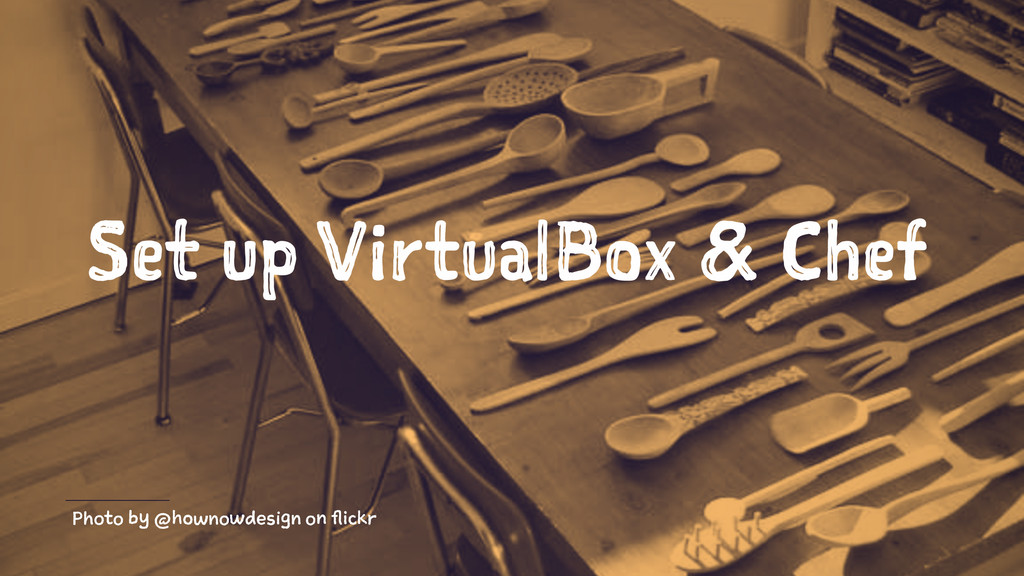 Set up VirtualBox & Chef Photo by @hownowdesign...