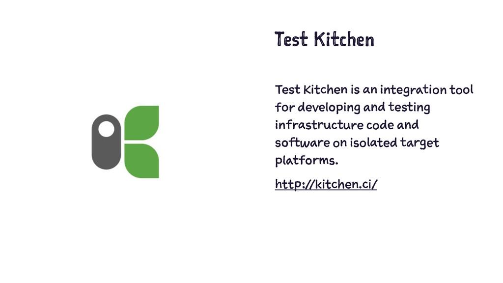 Test Kitchen Test Kitchen is an integration too...