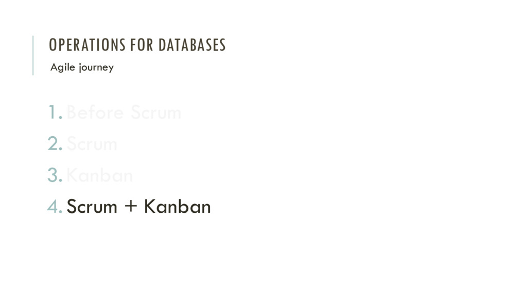 OPERATIONS FOR DATABASES 1.Before Scrum 2.Scrum...